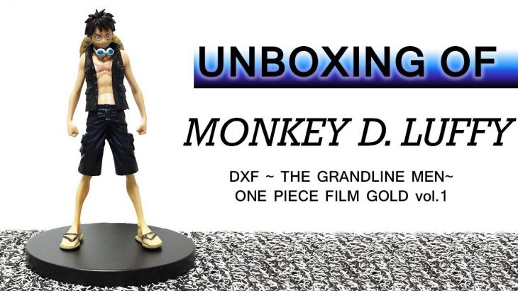 ONE PIECE – MONKEY D. LUFFY : DXF THE GRANDLINE MEN OP FILM GOLD VOL. 1 [Prize Unboxing Ep.#14] – アフィリエイト動画まとめ