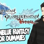 GRANBLUE FANTASY FOR DUMMIES 101 | Preparing For Granblue Fantasy Versus − アフィリエイト動画まとめ